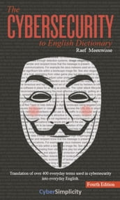 The Cybersecurity to English Dictionary, 4th Edition