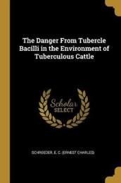 The Danger from Tubercle Bacilli in the Environment of Tuberculous Cattle
