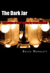 The Dark Jar A Collection of Short Stories by Bruce Memblatt