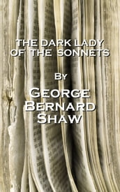 The Dark Lady Of The Sonnets, By George Bernard Shaw