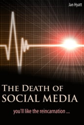 The Death of Social Media (You ll Like the Reincarnation)