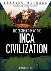 The Destruction of the Inca Civilization