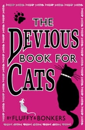 The Devious Book for Cats: Cats have nine lives. Shouldn t they be lived to the fullest?