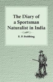 The Diary of a Sportsman Naturalist in India