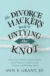 The Divorce Hacker s Guide to Untying the Knot