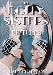 The Dolly Sisters in Pictures