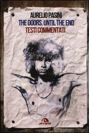 The Doors. Until the end. Testi commentati - Aurelio Pasini |