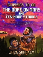 The Dope on Mars and ten more stories