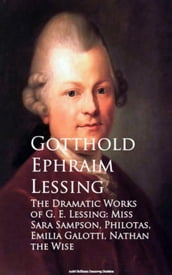 The Dramatic Works of G. E. Lessing: Miss Sara Sotti, Nathan the Wise