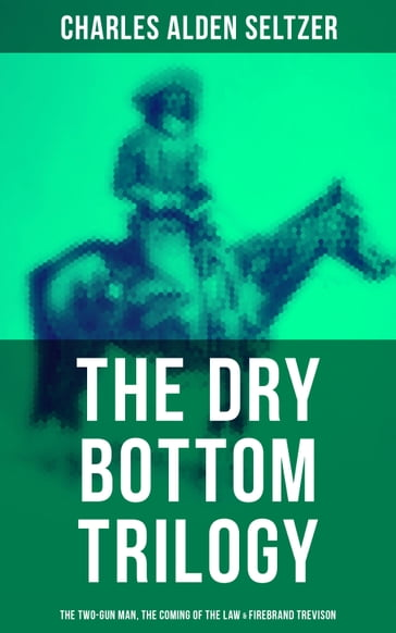 The Dry Bottom Trilogy: The Two-Gun Man, The Coming of the Law & Firebrand Trevison