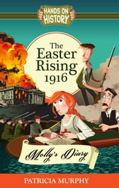 The Easter Rising 1916 - Molly s Diary
