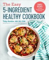 The Easy 5-Ingredient Healthy Cookbook