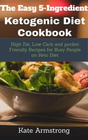 The Easy 5- Ingredient Ketogenic Diet Cookbook