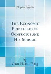 The Economic Principles of Confucius and His School (Classic Reprint)