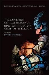 The Edinburgh Critical History of Nineteenth-Century Christian Theology