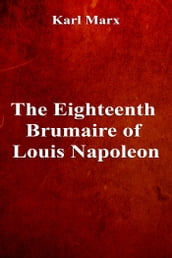 The Eighteenth Brumaire of Louis Napoleon