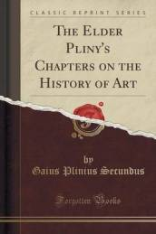 The Elder Pliny s Chapters on the History of Art (Classic Reprint)
