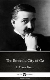 The Emerald City of Oz by L. Frank Baum - Delphi Classics (Illustrated)