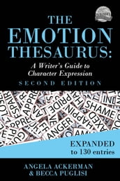 The Emotion Thesaurus: A Writer s Guide to Character Expression