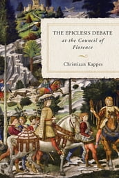 The Epiclesis Debate at the Council of Florence