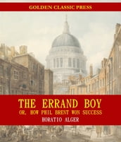The Errand Boy; Or, How Phil Brent Won Success