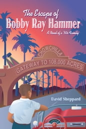 The Escape of Bobby Ray Hammer, A Novel of a  50s Family