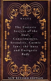 The Esoteric Secrets of the Soul, Consciousness, Sexuality, Cosmic laws, the Aura and Energetic Body