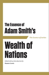 The Essence of Adam Smith s Wealth of Nations