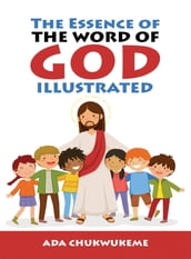 The Essence of The Word of God Illustrated.