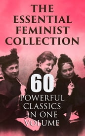 The Essential Feminist Collection - 60 Powerful Classics in One Volume