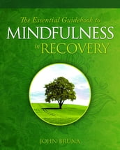 The Essential Guidebook to Mindfulness in Recovery