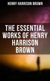 The Essential Works of Henry Harrison Brown