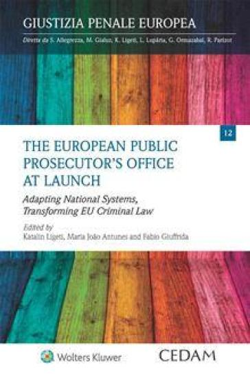 The European public prosecutor's office at launch. Adapting national systems, transforming EU criminal law - K. Ligeti | Rochesterscifianimecon.com