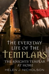 The Everyday Life of the Templars