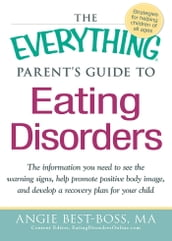 The Everything Parent s Guide to Eating Disorders
