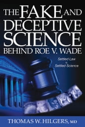 The Fake and Deceptive Science Behind Roe V. Wade