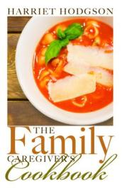 The Family Caregiver s Cookbook