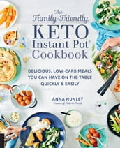 The Family-Friendly Keto Instant Pot Cookbook