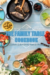 The Family Table Cookbook: A Collection of Great Family Recipes for Everyday
