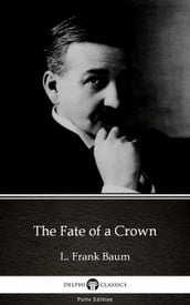 The Fate of a Crown by L. Frank Baum - Delphi Classics (Illustrated)