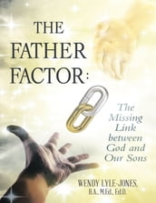 The Father Factor: The Missing Link Between God and Our Sons
