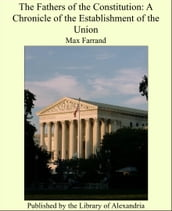 The Fathers of the Constitution: A Chronicle of the Establishment of the Union