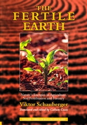 The Fertile Earth - Nature s Energies in Agriculture, Soil Fertilisation and Forestry