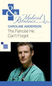 The Fiancée He Can t Forget (Mills & Boon Medical)