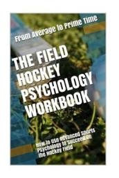 The Field Hockey Psychology Workbook
