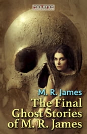 The Final Ghost Stories of M. R. James