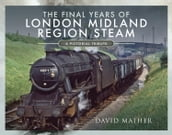 The Final Years of London Midland Region Steam