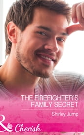 The Firefighter s Family Secret (Mills & Boon Cherish) (The Barlow Brothers, Book 4)