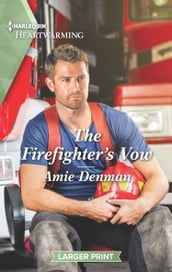 The Firefighter s Vow (Mills & Boon Heartwarming) (Cape Pursuit Firefighters, Book 2)