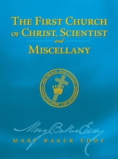 The First Church of Christ, Scientist, and Miscellany (Authorized Edition)